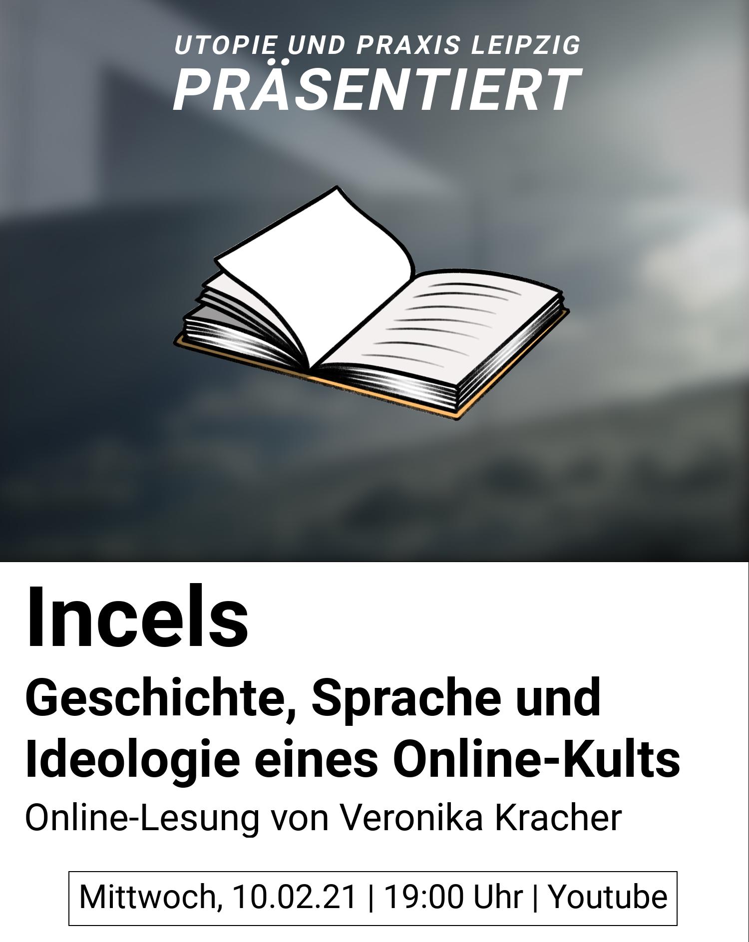 """Utopie und Leipzig präsentiert Lesung mit Veronika Kracher zu ihrem Buch: """"Incels: Geschichte, Sprache und Ideologie eines Online - Kults"""" am 10.02.2021, 19Uhr auf Youtube"""